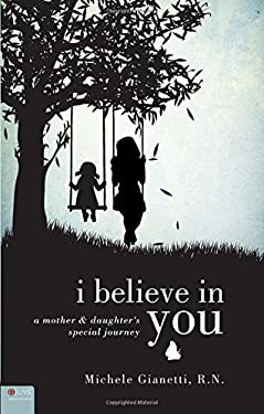 I Believe in You: A Mother and Daughter's Special Journey 9781613468517