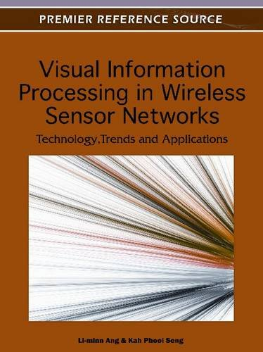 Visual Information Processing in Wireless Sensor Networks: Technology, Trends and Applications 9781613501535