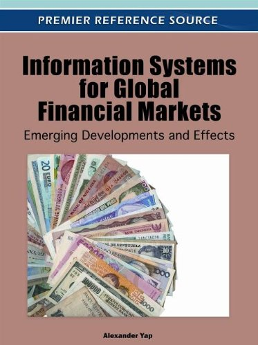 Information Systems for Global Financial Markets: Emerging Developments and Effects 9781613501627