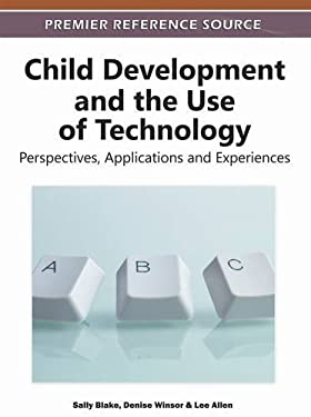 Child Development and the Use of Technology: Perspectives, Applications and Experiences 9781613503171