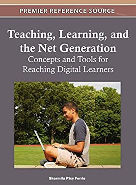 Teaching, Learning and the Net Generation: Concepts and Tools for Reaching Digital Learners 9781613503478