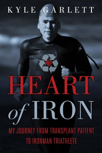 Heart of Iron: My Journey from Transplant Patient to Ironman Triathlete 9781613740057
