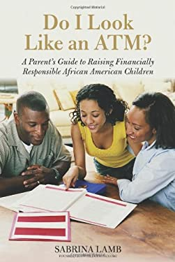 Do I Look Like an ATM?: Six Steps to Raising Financially Responsible African American Children 9781613744055