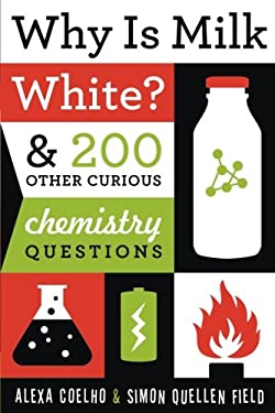 Why Is Milk White?: & 200 Other Curious Chemistry Questions 9781613744529