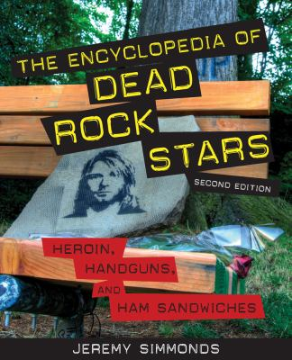 The Encyclopedia of Dead Rock Stars: Heroin, Handguns, and Ham Sandwiches 9781613744789