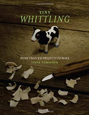 Tiny Whittling: More Than 20 Projects to Make 9781613744963