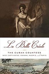 La Belle Crole: The Cuban Countess Who Captivated Havana, Madrid, and Paris 22498734