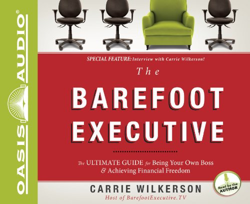 The Barefoot Executive: The Ultimate Guide to Being Your Own Boss and Achieving Financial Freedom 9781613750025