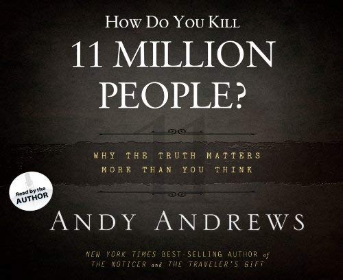 How Do You Kill 11 Million People?: Why the Truth Matters More Than You Think 9781613750582