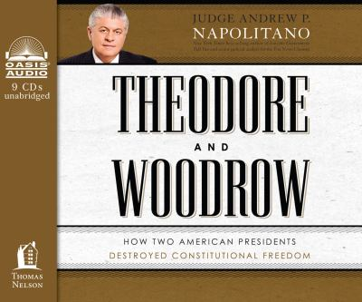 Theodore and Woodrow: How Two American Presidents Destroyed Constitutional Freedom 9781613752050