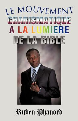 Le Mouvement Charismatique a la Lumiere de La Bible 9781613792377