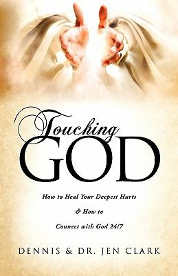 Touching God: How to Heal Your Deepest Hurts & How to Connect with God 24/7 9781613794609