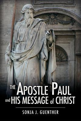 The Apostle Paul and His Message of Christ 9781613796979
