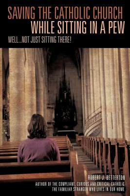 Saving the Catholic Church While Sitting in a Pew 9781613797198