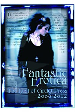 Fantastic Erotica: The Best of Circlet Press 2008-2012 9781613900444