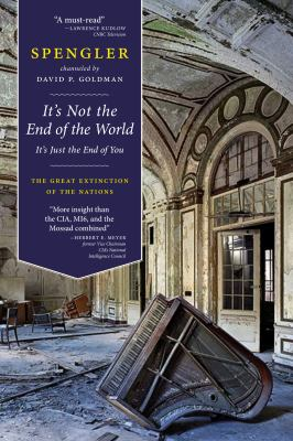 It's Not the End of the World, It's Just the End of You: The Great Extinction of the Nations 9781614122029