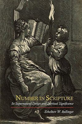 Number in Scripture: Its Supernatural Design and Spiritual Significance 9781614270478