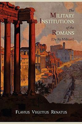 The Military Institutions of the Romans (de Re Militari) 9781614270553