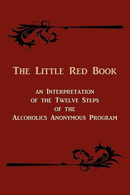 The Little Red Book. an Interpretation of the Twelve Steps of the Alcoholics Anonymous Program 9781614270652
