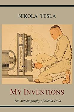 My Inventions: The Autobiography of Nikola Tesla 9781614270843