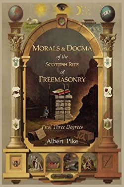Morals and Dogma of the Ancient and Accepted Scottish Rite of Freemasonry: First Three Degrees 9781614270928