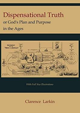 Dispensational Truth [With Full Size Illustrations], or God's Plan and Purpose in the Ages 9781614271048