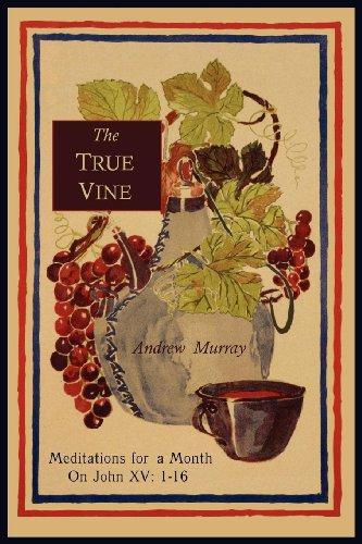 The True Vine: Meditations for a Month on John XV: 1-16 9781614271543