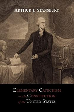 Elementary Catechism on the Constitution of the United States: For the Use of Schools 9781614272984