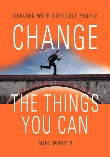 Change the Things You Can: Dealing with Difficult People 9781614342151