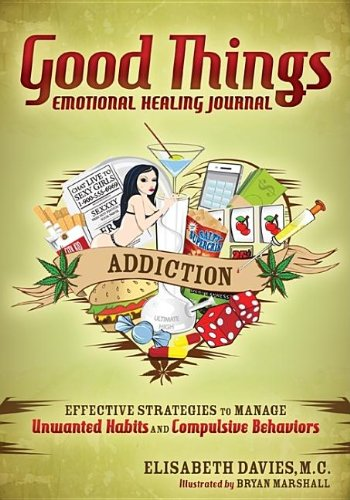 Good Things Emotional Healing Journal: Addiction: Effective Strategies to Manage Unwanted Habits and Compulsive Behaviors 9781614480105