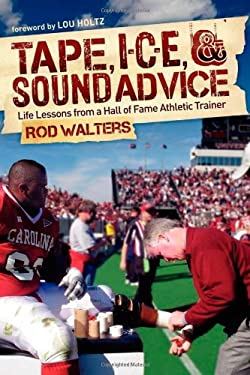 Tape, Ice, and Sound Advice: Life Lessons from a Hall of Fame Athletic Trainer 9781614480129