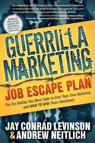 Guerrilla Marketing: Job Escape Plan: The Ten Battles You Must Fight to Start Your Own Business, and HOW TO WIN Them Decisively 9781614480143