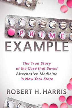 Prime Example: The True Story of the Case That Saved Alternative Medicine in New York State 9781614480259