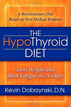 The Hypothyroid Diet: Lose Weight and Beat Fatigue in 21 Days 9781614480303