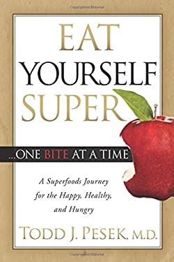 Eat Yourself Super One Bite at a Time: A Superfoods Journey for the Happy, Healthy, and Hungry 9781614481676