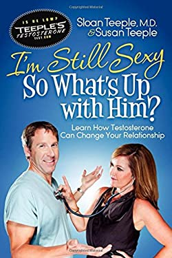 I'm Still Sexy So What's Up with Him?: Learn How Testosterone Can Change Your Relationship 9781614482192