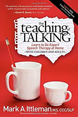 The Teaching of Talking: Learn to Do Expert Speech Therapy at Home with Children and Adults 9781614482536