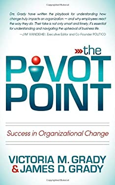 The Pivot Point: Success in Organizational Change 9781614483007