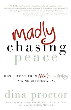 Madly Chasing Peace: How I Went from Hell to Happy in Nine Minutes a Day 9781614483021