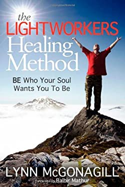 The Lightworkers Healing Method: Be Who Your Soul Wants You to Be 9781614483311