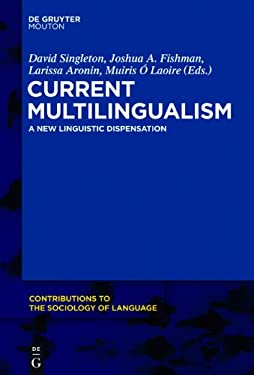 Current Multilingualism: A New Linguistic Dispensation (Contributions to the Sociology of Language [Csl])