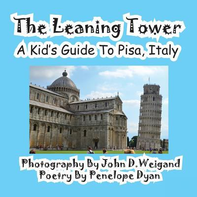 The Leaning Tower, a Kid's Guide to Pisa, Italy 9781614770107