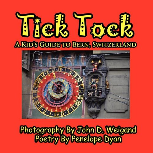 Tick Tock---A Kid's Guide to Bern, Switzerland 9781614770169
