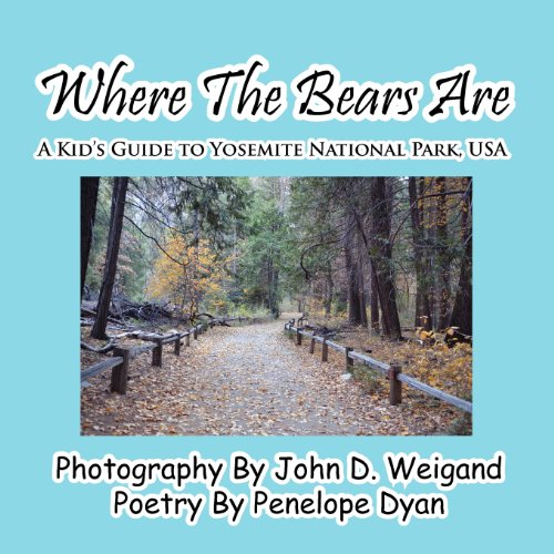 Where the Bears Are---A Kid's Guide to Yosemite National Park, USA 9781614770190