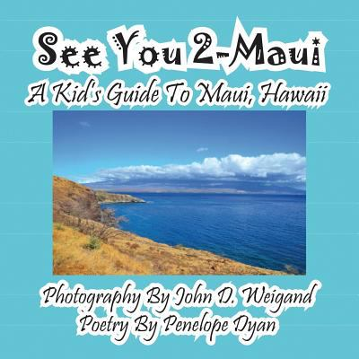 See You 2-Maui---A Kid's Guide to Maui, Hawaii 9781614770381