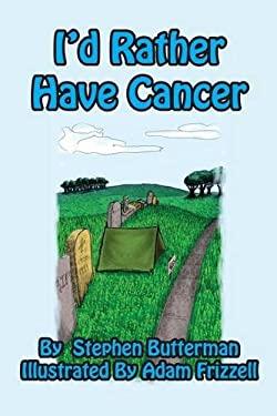 I'd Rather Have Cancer
