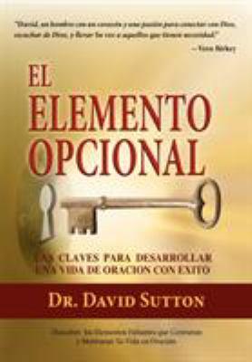 El Elemento Opcional, Las Claves Para Desarrollar Una Vida de Oracion Con Exito 9781614930488