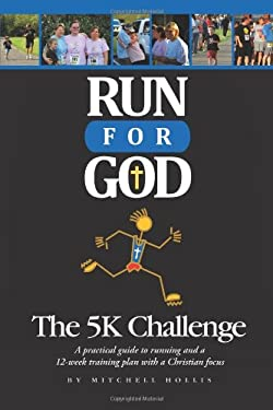 Run for God: The 5k Challenge a Practical Guide to Running and a 12-Week Training Plan with a Christian Focus. 9781615072538