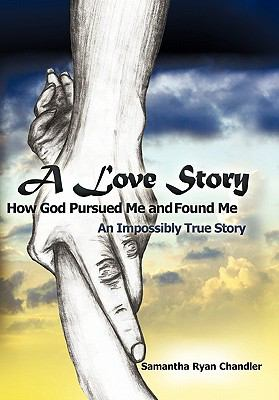 A Love Story How God Pursued Me and Found Me: An Impossibly True Story 9781615077618