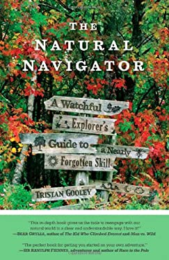The Natural Navigator: A Watchful Explorer S Guide to a Nearly Forgotten Skill 9781615190294
